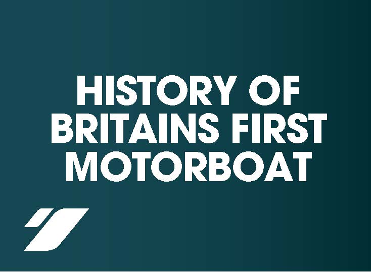 The History of Britain's First Motorboat